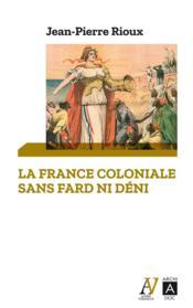 La France coloniale sans fard ni déni - Couverture - Format classique