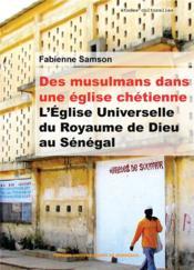 Des musulmans dans une église chrétienne ; l'Eglise universelle du Royaume de Dieu au Sénégal - Couverture - Format classique