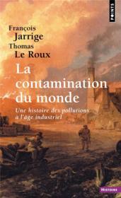 La contamination du monde ; une histoire des pollutions à l'âge industriel - Couverture - Format classique
