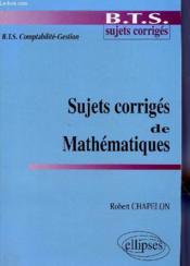 Sujets corriges de mathematiques bts comptabilite-gestion - Couverture - Format classique