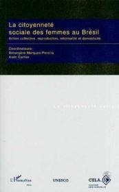 La citoyenneté sociale des femmes au Brésil ; action collective, reproduction et domesticité - Couverture - Format classique