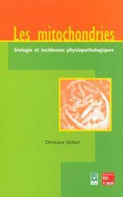 Les Mitochondries ; Biologie Et Incidences Physiopathologiques - Intérieur - Format classique