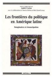Les frontières du politique en amérique latine ; imaginaires et émancipation - Couverture - Format classique