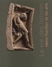 LA VIE DES FORMES. Henri Focillon et les arts. Catalogue d'exposition - Couverture - Format classique