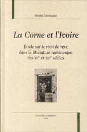 La corne et l'ivoire ; étude sur le récit de rêve dans la littérature romanesque des XII et XIII siècles - Couverture - Format classique