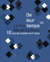 De leur temps (3) ; 10 ans de création en France : le prix Marcel Duchamp - Couverture - Format classique