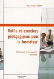 Outils et exercices pédagogiques pour le formateur ; formation a l'animation d'équipe - Couverture - Format classique