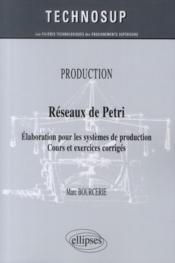 Réseaux de Pétri ; élaboration pour les systèmes de production ; cours & exercices corrigés - Couverture - Format classique