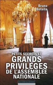 Petits secrets et grands privilèges de l'Assemblée nationale - Couverture - Format classique