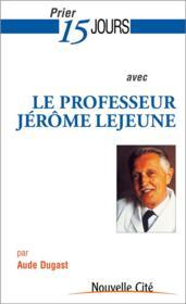 Prier 15 jours avec... T.179 ; le professeur Jérôme Lejeune - Couverture - Format classique
