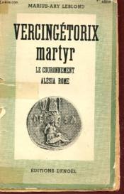 Vercingetorix Martyr - Le Couronnement, Alesia, Rome. - Couverture - Format classique