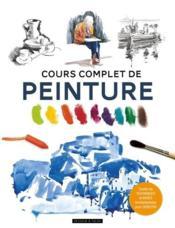 Cours complet de peinture ; toutes les techniques et bases fondamentales pour débuter - Couverture - Format classique