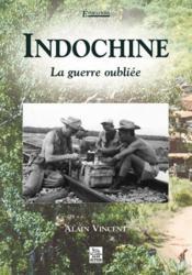 Indochine ; la guerre oubliée - Couverture - Format classique