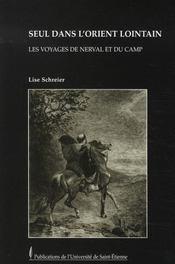 Seul dans l'orient lointain ; les voyages de nerval et du camp - Intérieur - Format classique