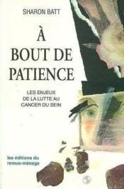 A Bout De Patience Les Enjeux De La Lutte Au Cancer Du Sein - Couverture - Format classique