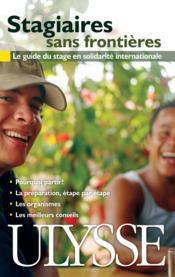 Stagiaires sans frontières ; le guide du stage en solidarité internationale (2e édition) - Couverture - Format classique