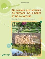 Se former aux métiers du paysage, de la forêt et de la nature ; seconde professionnelle enseignement agricole - Couverture - Format classique