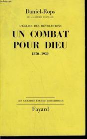 L'Eglise Des Revolutions Tome 2 : Un Combat Pour Dieu. 1870-1939. - Couverture - Format classique