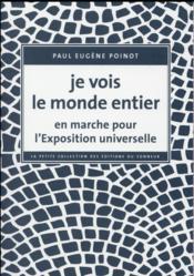 Je vois le monde entier ; en marche pour l'Exposition universelle - Couverture - Format classique