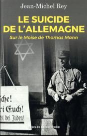 Le suicide de l'Allemagne ; sur le Moïse de Thomas Mann - Couverture - Format classique