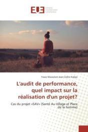 L'audit de performance, quel impact sur la realisation d'un projet? - cas du projet sav (sante au - Couverture - Format classique