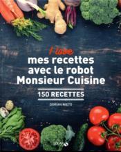 I love mes recettes avec le robot monsieur cuisine ; 150 recettes - Couverture - Format classique