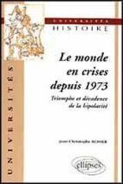 Le Monde En Crises Depuis 1973 Triomphe Et Decadence De La Bipolarite - Intérieur - Format classique