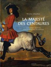 La majesté des centaures ; le portrait équestre dans la peinture occidentale - Intérieur - Format classique
