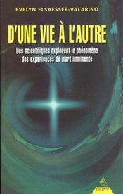 D'Une Vie A L'Autre ; Des Scientifiques Explorent Le Phenomenes Des Experiences De Mort Imminente - Intérieur - Format classique