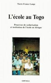 L'école au Togo ; processus de scolarisation et institution de l'école en Afrique - Couverture - Format classique