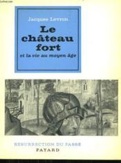 Le Chateau Fort Et La Vie Au Moyen Age. Collection Resurrection Du Passe. - Couverture - Format classique