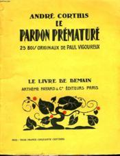Le Pardon Premature. 25 Bois Originaux De Paul Vigoureux. Le Livre De Demain N° 9. - Couverture - Format classique