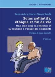 Soins palliatifs, éthique et fin de vie ; une aide pour la réflexion et la pratique à l'usage des soignants (3e édition) - Couverture - Format classique