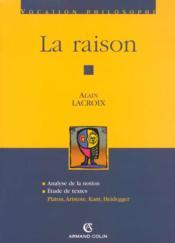 La raison ; analyse de la notion, étude de textes : Platon, Aristote, Kant, Heidegger - Couverture - Format classique