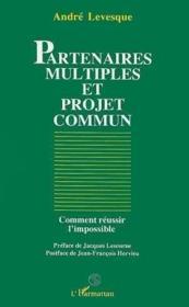 Partenaires multiples et projet commun ; comment réussir l'impossible - Couverture - Format classique