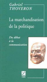 La Marchandisation De La Politique ; Du Debat A La Communication - Intérieur - Format classique