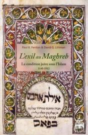 L'exil au Maghreb ; la condition juive sous l'Islam ; 1148-1912 - Couverture - Format classique