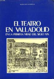 El Teatro En Valladolid En La Primera Mitad Del Siglo Xix. - Couverture - Format classique