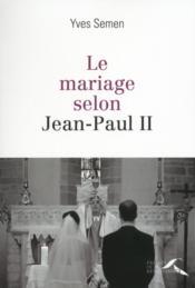 Le mariage selon Jean-Paul II - Couverture - Format classique
