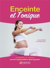 Enceinte et tonique ; programmes et conseils pour être en forme avant et après la grossesse - Couverture - Format classique