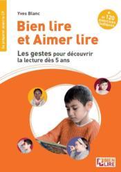 Bien lire et aimer lire ; les gestes pour découvrir la lecture dès 5 ans - Couverture - Format classique