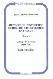 Histoire De L'Entreprise Et Des Chefs D'Entreprise En France T.1 ; Le Temps Des Pionniers 1830-1880 - Intérieur - Format classique