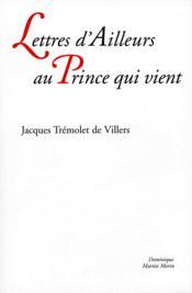 Lettres d ailleurs au prince qui vient - Couverture - Format classique