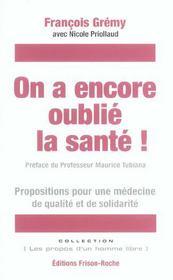 On A Encore Oublie La Sante ! Propositions Pour Une Medecine De Qualite Et De Solidarite - Intérieur - Format classique