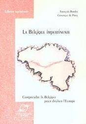 La belgique impertinente comprendre la belgique pour deviner l'europe - Intérieur - Format classique