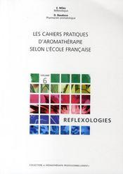 Les cahiers pratiques d'aromathérapie selon l'école française t.6 ; réflexologies - Couverture - Format classique