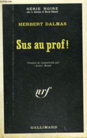 Sus Au Prof ! Collection : Serie Noire N° 1238 - Couverture - Format classique