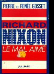 Richard Nixon Le Mal Aime. - Couverture - Format classique
