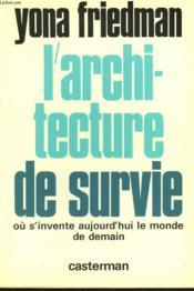 L'Architecture De Survie. Ou S'Invente Aujourd'Hui Le Monde De Demain - Couverture - Format classique