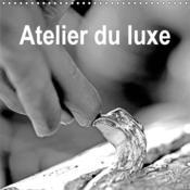 Atelier du luxe (calendrier mural 2019 300 * 300 mm square) - treize ateliers d'artisanat (calendrie - Couverture - Format classique